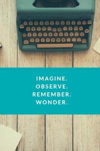 Imagine.Observe.remember.wonder.